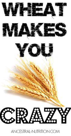 Find Out How Wheat Is Linked To Psychosis, Depression, Anxiety, ADD and Schizophrenia