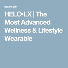 HELO•LX | The Most Advanced Wellness & Lifestyle Wearable