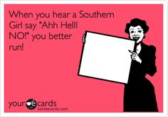 When+you+hear+a+Southern+Girl+say+'Ahh+Helll+NO!'+you+better+run!