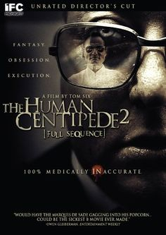 Human Centipede II: Full Sequence http://www.amazon.com/Human-Centipede-II-Full-Sequence/dp/B00699G622/