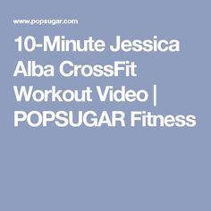 10-Minute Jessica Alba CrossFit Workout Video   POPSUGAR Fitness