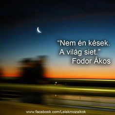 Fodor Ákos idézete az idő relativitásáról. A kép forrása: Lélekmozaikok # Facebook Words Quotes, Life Quotes, Sayings, Qoutes, Haiku, Wonders Of The World, Einstein, Quotations, Poems