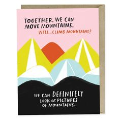 Moving mountains might actually be impossible. Climbing them is definitely hard. But taking pictures of beautiful mountains with your love at your side? And more fun. Empathy Cards, Postcard Book, Valentine's Day Greeting Cards, Real Relationships, Pep Talks, Friendship Cards, Move Mountains, Cool Stickers, Funny Love