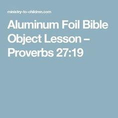 Aluminum Foil Bible Object Lesson – Proverbs 27:19