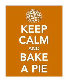 Can you believe I still haven't ever baked a pie??!!!!  Keep calm and bake a pie