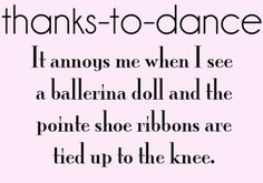 Or you see your non dancer friends pretending to be a dancer and their arms and legs arm wrong and you have to stop yourself from correcting them....