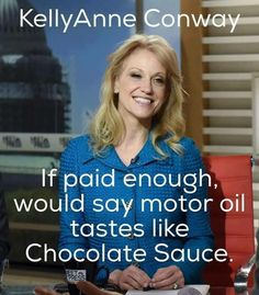 Kellyanne Conway is there anything she Actually believes in?