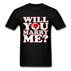 Sweet Marriage Proposal Idea- she can't miss this tshirt!