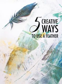 alisaburke: 5 creative ways to use a feather