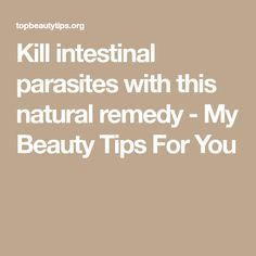Kill intestinal parasites with this natural remedy - My Beauty Tips For You
