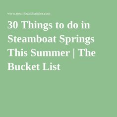 30 Things to do in Steamboat Springs This Summer | The Bucket List #Steamboat #SteamboatSummer #Colorado #travel