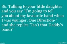 yes. and your daddy,Niall, was in it with his bestfriends louis, harry, zayn, and liam. You know them....
