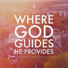 Where God guides, He provides.