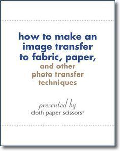 """In """"How to Make an Image Transfer to Fabric, Paper, and other Photo Transfer Techniques,"""" a FREE eBook from Cloth Paper Scissors Today, you'll learn how to create an inkjet transfer, photo transfer, emulsion transfers, and transparency transfers using gel medium, transfer paper, caulk, water, and more."""
