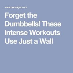 Forget the Dumbbells! These Intense Workouts Use Just a Wall