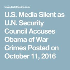 U.S. Media Silent as U.N. Security Council Accuses Obama of War Crimes Posted on October 11, 2016
