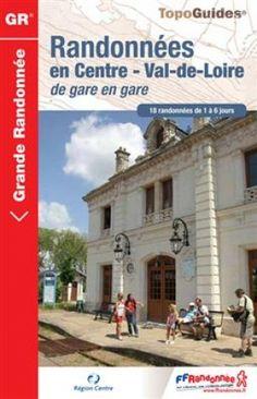 Wandelgids Ref. 300 / Randonnée en Centre - Val-de-Loire de gare en gare GR (9782751406669) FFRP