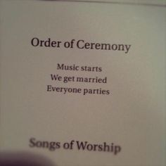 Putting this on a chalkboard:  Order of Ceremony:  Grab a drink  Take a seat  Music starts  We get married  Everyone parties