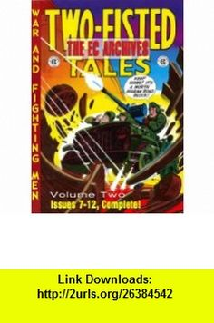 The EC Archives Two-Fisted Tales Volume 2 (Two-Fisted Tales War and Fighting Men) (v. 2) (9781888472721) Harvey Kurtzman, Wally Wood, Jack Davis, Al Feldstein, Dave Berg , ISBN-10: 1888472723  , ISBN-13: 978-1888472721 ,  , tutorials , pdf , ebook , torrent , downloads , rapidshare , filesonic , hotfile , megaupload , fileserve