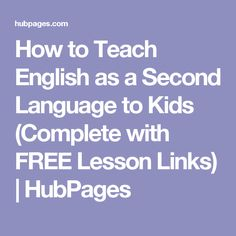 How to Teach English as a Second Language to Kids (Complete with FREE Lesson Links)   HubPages