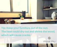 ‪‎Tip‬: Keep your ‪‎furniture‬ out of the sun. The heat could dry out and shrink the wood, which will cause cracks.  http://www.mulamu.com/  #Singapore