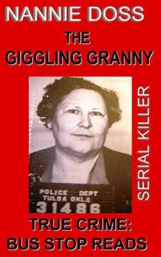 NANNIE DOSS: SERIAL KILLER: THE GIGGLING GRANNY (TRUE CRIME: BUS STOP READS Book 13) by BUS-STOP GUIDES, http://www.amazon.com/dp/B00SAD62YW/ref=cm_sw_r_pi_dp_sN05ub00T9NW9