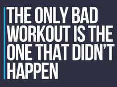 the only bad workout is the one that didn't happen #fitness