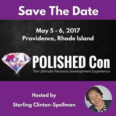 SAVE THE DATE!!!!!! The Ultimate Personal Development Experience is here!!! May 5-6 2017 Providence Rhode Island  #POLISHEDCon2017