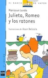 """Mariasun Landa / Asun Balzola. """"Julieta, Romeo y los ratones"""". Editorial SM.Esta en la Biblioteca de Cocentaina."""