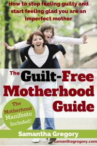 How to stop feeling guilty and start feeling glad you are an imperfect mother