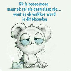 Ek is soooo moeg maar ek sal nie gaan slaap nie. want as ek wakker word is dit Maandag Afrikaans, Wisdom Quotes, D1, Words, Memes, Friends, Amigos, Meme, Boyfriends