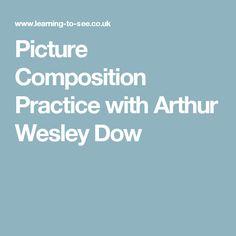 Picture Composition Practice with Arthur Wesley Dow