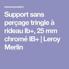 Support sans perçage tringle à rideau Ib+, 25 mm chromé IB+ | Leroy Merlin
