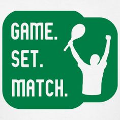 Game.  Set.  Match. (It was my favorite thing to yell out after! haha, good times)