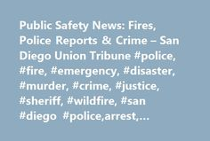 Public Safety News: Fires, Police Reports & Crime – San Diego Union Tribune #police, #fire, #emergency, #disaster, #murder, #crime, #justice, #sheriff, #wildfire, #san #diego #police,arrest, #shooting http://pakistan.remmont.com/public-safety-news-fires-police-reports-crime-san-diego-union-tribune-police-fire-emergency-disaster-murder-crime-justice-sheriff-wildfire-san-diego-policearrest-shooting/  # Public Safety Lane-splitting has long been a controversial practice. Considered acceptable…