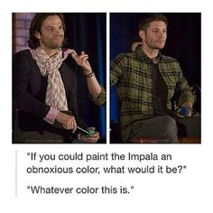 """""""If you could paint the Impala an obnoxious color, what would it be?"""" """"Whatever color this is."""""""