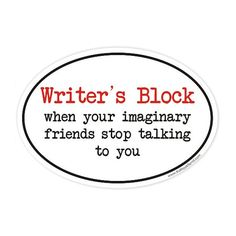 Etsy. Writer's Block When your imaginary friends stop talking to you. #etsy #quote #writers