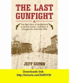 Last Gunfight (9781849541671) Jeff Guinn , ISBN-10: 1849541671  , ISBN-13: 978-1849541671 ,  , tutorials , pdf , ebook , torrent , downloads , rapidshare , filesonic , hotfile , megaupload , fileserve
