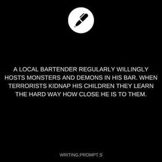 oui this is good but could be expanded on. imagine the monsters playing with his kids. disguising and taking them to school. imagine monster kids being friends with the children of the bartender. Daily Writing Prompts, Book Prompts, Creative Writing Prompts, Book Writing Tips, Writing Words, Cool Writing, Writing Ideas, Writing Help, Dialogue Prompts