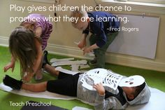"""Play gives children the chance to practice what they are learning."" ~Fred Rogers"