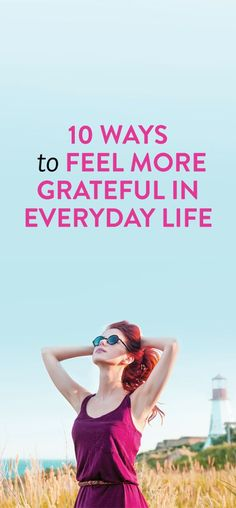 10 ways to feel more grateful in everyday life