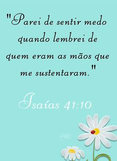 "Isaías 41:10 ""não temas, porque Eu Sou contigo; não te assombres, porque Eu Sou o teu Deus; eu te fortaleço, e te ajudo, e te sustento com a Minha destra fiel."" E Bible, Bible Quotes, Bible Verses, Love You, Just For You, Jesus Loves, Gods Love, Prayers, Positivity"