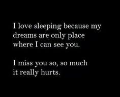 I miss you everyday when I wake up. I miss you every night when I wake up. I miss you every moment of everyday. Sometimes I don't feel the pain and hurt quite so fully, but love, it's always there. I miss you. I miss you. But you don't miss me. Missing You Quotes, Missing You So Much, Missing Him, I Miss You Too, I Still Love You Quotes, I Still Love Him, Sad Quotes, Love Quotes, I Miss Him Quotes