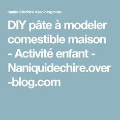 DIY pâte à modeler comestible maison - Activité enfant - Naniquidechire.over-blog.com