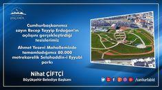 Cumhurbaşkanımız Sn. Recep Tayyip Erdoğan'ın açılışını gerçekleştirdiği Tesislerimiz. Selahaddin-i Eyyubi Parkı. Hayırlı Olsun.