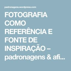 FOTOGRAFIA COMO REFERÊNCIA E FONTE DE INSPIRAÇÃO – padronagens & afins