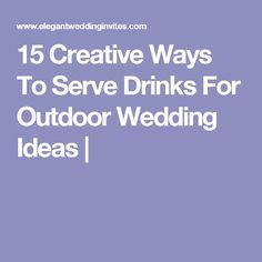 15 Creative Ways To Serve Drinks For Outdoor Wedding Ideas |