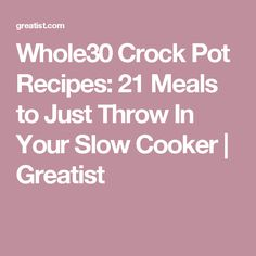 Whole30 Crock Pot Recipes: 21 Meals to Just Throw In Your Slow Cooker   Greatist