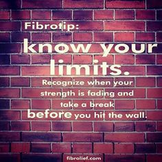fibromyalgia meme: fibro tip: know your limits. recognize when your strength is fading and take a break before you hit the wall.