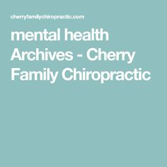 mental health Archives - Cherry Family Chiropractic